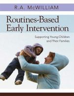 Routines-based Early Intervention : Supporting Young Children and Their Families - R.A. McWilliam