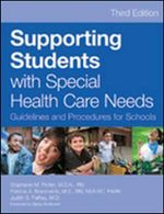 Supporting Students with Special Health Care Needs : Guidelines and Procedures for Schools, Third Edition