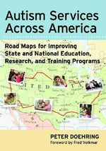 Autism Services Across America : Road Maps for Improving State and National Education, Research, and Training Programs - Peter Doehring