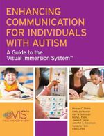 Enhancing Communication for Individuals with Autism : A Guide to the Visual Immersion System - Howard C. Shane