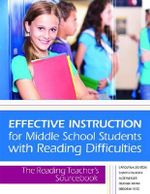 Effective Instruction for Middle School Students with Reading Difficulties : The Reading Teacher's Sourcebook - Carolyn A. Denton