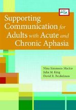 Supporting Communication for Adults with Acute and Chronic Aphasia : Pathways of Transformation and Integration - Nina Simmons-MacKie