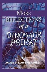 More Reflections of a Dinosaur Priest - Ph D James B Lloyd Csp