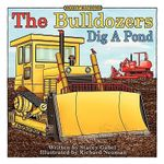 The Bulldozers Dig a Pond - Stacey Gabel