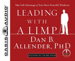 Leading with a Limp : Turning Your Struggles Into Strengths - Dan B. Allender