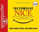 The Power of Nice : How to Conquer the Business World with Kindness - Linda Kaplan Thaler