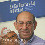 You Can Observe a Lot by Watching : What I've Learned about Teamwork from the Yankees and Life - Yogi Berra
