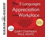 The 5 Languages of Appreciation in the Workplace : Empowering Organizations by Encouraging People - Dr Gary D Chapman