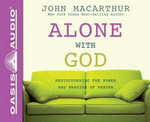 Alone with God : Rediscovering the Power and Passion of Prayer - John MacArthur, Jr.
