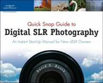 Quick Snap Guide to Digital SLR Photography : An Instant Start-up Manual for New DSLR Owners - David D. Busch