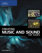 Creating Music and Sound for Games - G.W. Childs