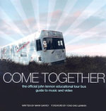 Come Together : The Official John Lennon Educational Tour Bus Guide to Music and Video - JLSC Educational Bus Tour