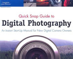 Quick Snap Guide to Digital Photography : An Instant Start-up Manual for New Digital Camera Owners - David Busch