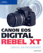 Canon Eos Digital Rebel Xt Guide to Digital Slr Photography : Guide to Digital SLR Photography - David Busch