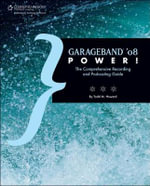 GarageBand '08 Power! : The Comprehensive Recording and Podcasting Guide - Todd M. Howard