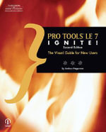 Pro Tools Le 7 Ignite : The Visual Guide for New Users - Andrew Hagerman