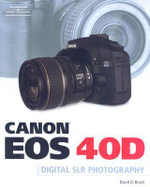 Canon Eos 40d Guide to Digital Photography : An Instant Start-up Manual for New DSLR Owners - David D. Busch