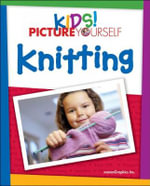 Kids! Picture Yourself Knitting - MaranGraphics Inc.