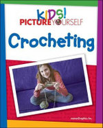 Kids! Picture Yourself Crocheting - MaranGraphics Inc.