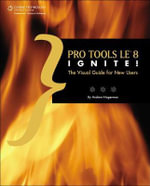 Pro Tools Le 8 Ignite! : The Visual Guide for New Users - Andrew Hagerman