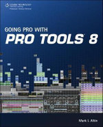 Going Pro with Pro Tools 8 : The Visual Guide for New Users - Mark I. Altin