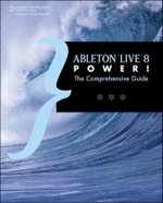 Ableton Live 8 Power! : The Comprehensive Guide - Jon Margulies