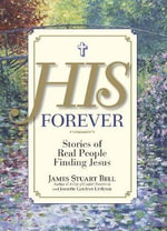 His Forever : Stories of Real People Finding Jesus - James Stuart Bell