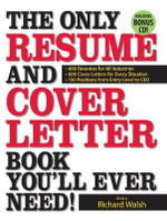 The Only Resume and Cover Letter Book You'll Ever Need : 600 Resumes for All Industries 600 Cover Letters for Every Situation 150 Positions from Entry Level to CEO - Richard Walsh