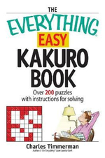 The Everything Easy Kakuro Book : Over 200 Puzzles with Instructions for Solving - Charles Timmerman