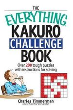 The Everything Kakuro Challenge Book : Over 200 Brain-Teasing Puzzles With Instruction for Solving - Charles Timmerman