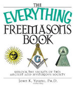 The Everything Freemasons Book : Unlock the Secrets of this Ancient and Mysterious Society - John K. Young