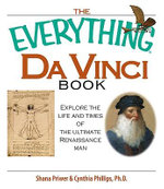The Everything Da Vinci Book : Explore the Life and Times of the Ultimate Renaissance Man - Cynthia Phillips