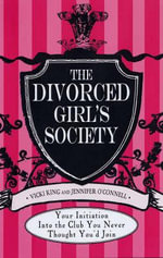 The Divorced Girls Society : Your Invitation into the Club You Never Thought You'd Join - Vicki King