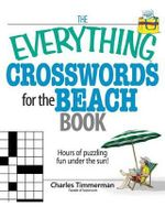 The Everything Crosswords for the Beach Book : Hours of Puzzling Fun Under the Sun! - Charles Timmerman