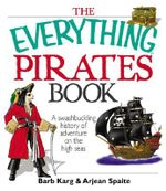 The Everything Pirates Book : A Swashbuckling History of Adventure On the High Seas - Barb Karg