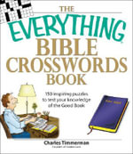 The Everything Bible Crosswords Book : 150 Inspiring Puzzles to Test Your Knowledge of the Good Book - Charles Timmerman