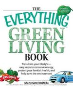 Everything Green Living Book : Easy Ways to Conserve Energy, Protect Your Family's Health, and Help Save the Environment - Diane Gow-McDilda