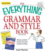 The Everything Grammar and Style Book : All You Need to Master the Rules of Great Writing - Susan Thurman