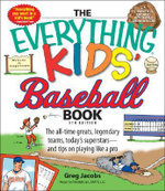 The Everything Kids' Baseball Book : The All-Time Greats, Legendary Teams, Today's Superstars-- And Tips on Playing Like a Pro - Greg Jacobs