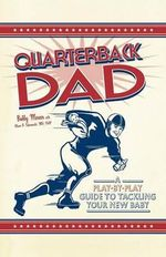 Quarterback Dad : A Play-by-Play Guide to Tackling Your New Baby - Bobby Mercer
