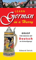Learn German in a Hurry : Grasp the Basics of Deutsch Im Schnellgang! - Edward Swick
