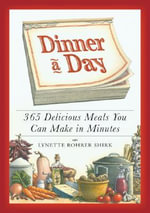 365 Delicious Meals You Can Make in Minutes : 365 Delicious Meals You can Make in Minutes - Lynette Rohrer Shirk
