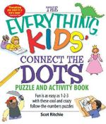 The Everything Kids' Connect the Dots Puzzle and Activity Book : Fun is as Easy as 1-2-3 with These Cool and Crazy Follow-the-Numbers Puzzles - Scot Ritchie
