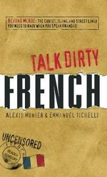French : Beyond Merde: The Curses, Slang, and Street Lingo You Need to Know When You Speak Francais - Alexis Munier