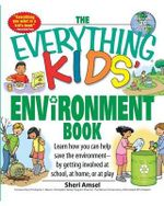 The Everything Kids' Environment Book : Learn How You Can Help the Environment--By Getting Involved at School, at Home, or at Play - Sheri Amsel