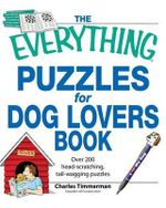 The Everything Puzzles for Dog Lovers Book : Over 200 Head-scratching, Tail-wagging Puzzles - Charles Timmerman