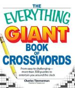 The Everything Giant Book of Crosswords : From Easy to Challenging, More Than 300 Puzzles to Entertain You Around the Clock - Charles Timmerman