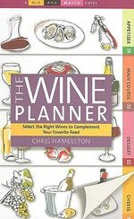 The Wine Planner : Selecting the Right Wines to Complement Your Favorite Food - Chris Hambleton
