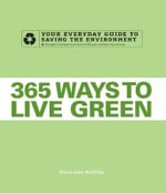 365 Ways to Live Green : Your Everyday Guide to Saving the Environment - Diane Gow McDilda