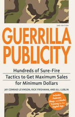 Guerrilla Publicity : Hundreds of Sure-Fire Tactics to Get Maximum Sales for Minimum Dollars - Jay Conrad Levinson